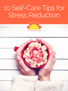 Yup, You're Worth It:  10 Self-Care Tips for Stress Reduction