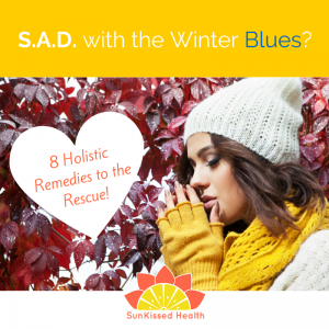 S.A.D. with the Winter Blues? 8 Holistic Remedies to the Rescue