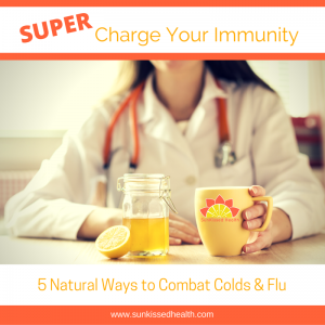 SUPER Charge Your Immunity: 5 Natural Ways to Combat Colds & Flu