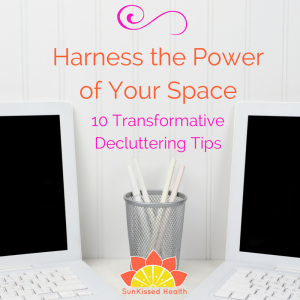 Harness the Power of Your Space:  10 Transformative Decluttering Tips