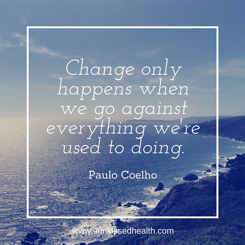 Change only happens when we go against everything we're used to doing (1)