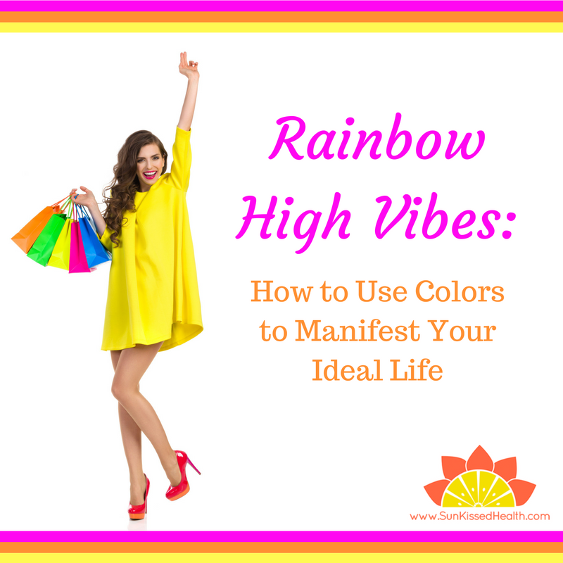 Rainbow High Vibes- How to Use Colors to Manifest Your Ideal Life