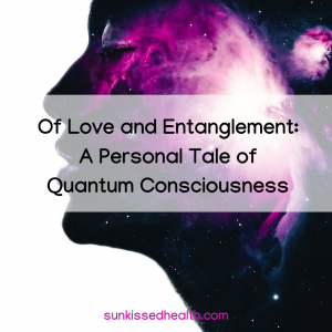 Of Love and Entanglement: A Personal Tale of Quantum Consciousness